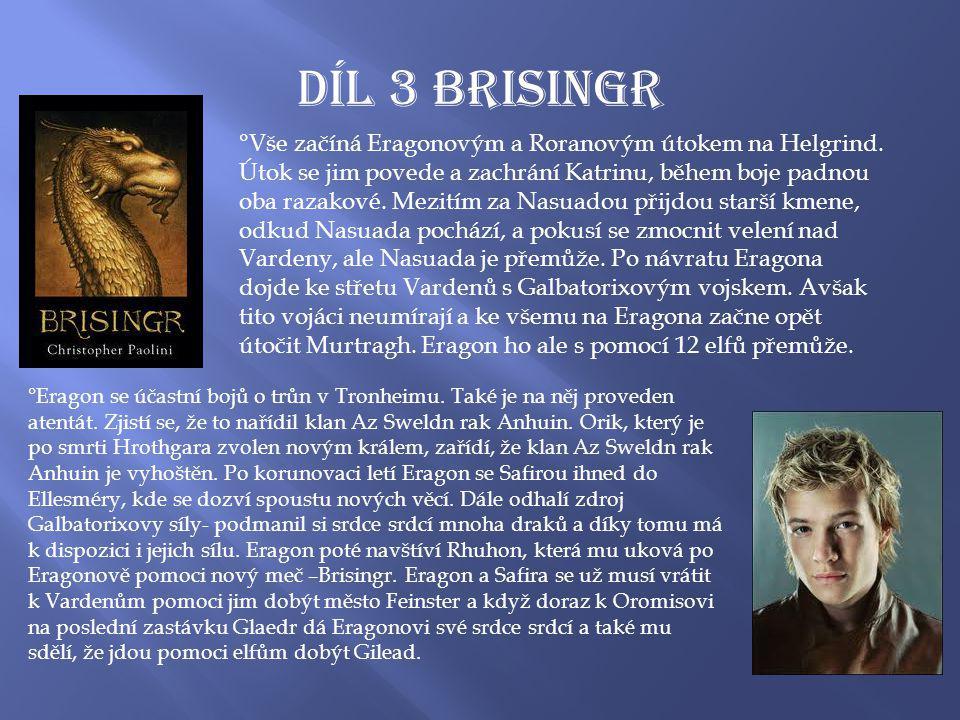 Díl 3 BRISINGR °Eragon se účastní bojů o trůn v Tronheimu.