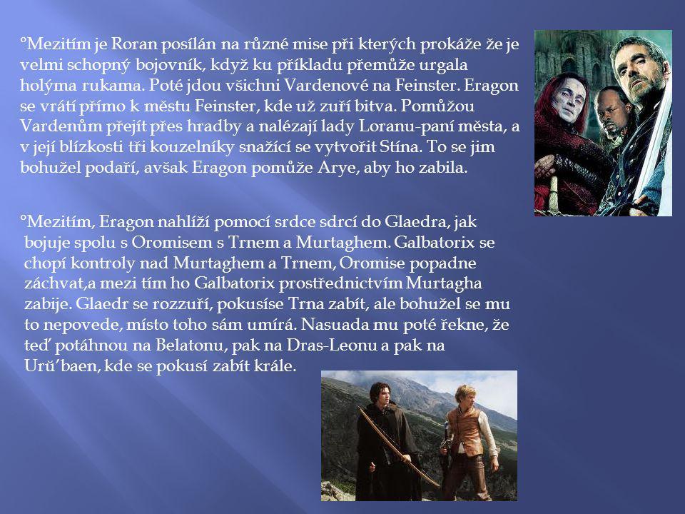 °Mezitím je Roran posílán na různé mise při kterých prokáže že je velmi schopný bojovník, když ku příkladu přemůže urgala holýma rukama.