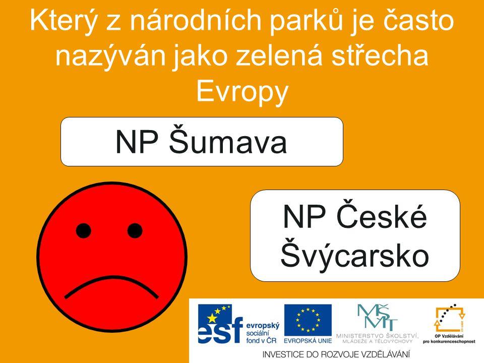 Který z národních parků je často nazýván jako zelená střecha Evropy NP České Švýcarsko NP Šumava