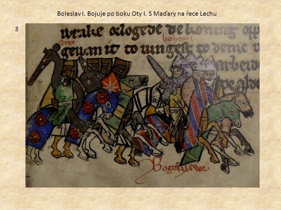 3 Boleslav I. Bojuje po boku Oty I. S Maďary na řece Lechu