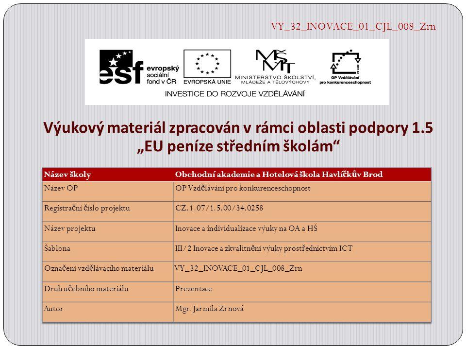 """Výukový materiál zpracován v rámci oblasti podpory 1.5 """"EU peníze středním školám"""" VY_32_INOVACE_01_CJL_008_Zrn"""
