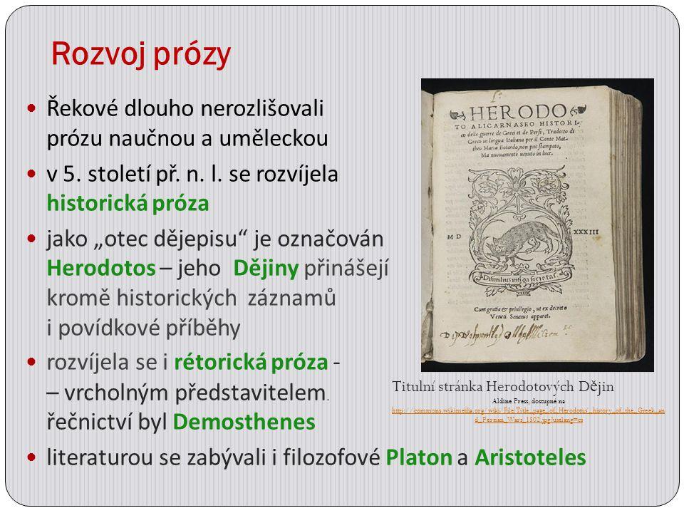 """Rozvoj prózy Řekové dlouho nerozlišovali prózu naučnou a uměleckou v 5. století př. n. l. se rozvíjela historická próza jako """"otec dějepisu"""" je označo"""