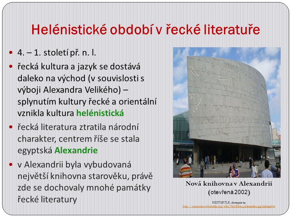 Helénistické období v řecké literatuře 4. – 1. století př. n. l. řecká kultura a jazyk se dostává daleko na východ (v souvislosti s výboji Alexandra V
