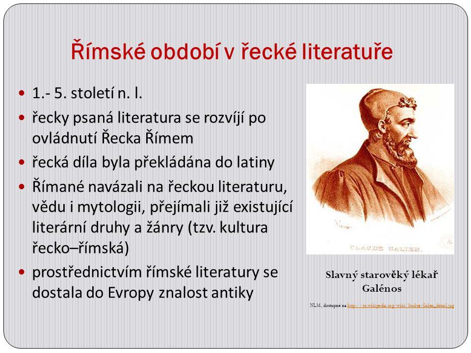 Římské období v řecké literatuře 1.- 5. století n. l. řecky psaná literatura se rozvíjí po ovládnutí Řecka Římem řecká díla byla překládána do latiny