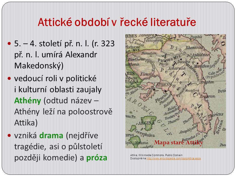 Attické období v řecké literatuře 5. – 4. století př. n. l. (r. 323 př. n. l. umírá Alexandr Makedonský) vedoucí roli v politické i kulturní oblasti z