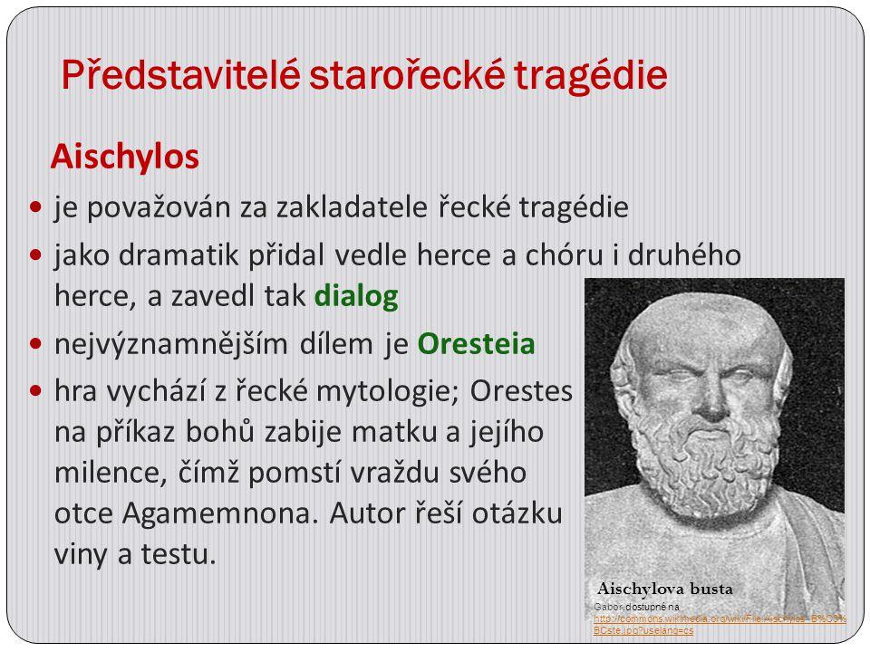 Představitelé starořecké tragédie Aischylos je považován za zakladatele řecké tragédie jako dramatik přidal vedle herce a chóru i druhého herce, a zav