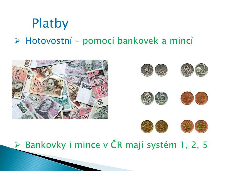 Platby  Bankovky i mince v ČR mají systém 1, 2, 5  Hotovostní – pomocí bankovek a mincí
