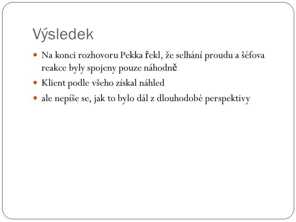 Výsledek Na konci rozhovoru Pekka ř ekl, že selhání proudu a šéfova reakce byly spojeny pouze náhodn ě Klient podle všeho získal náhled ale nepíše se, jak to bylo dál z dlouhodobé perspektivy