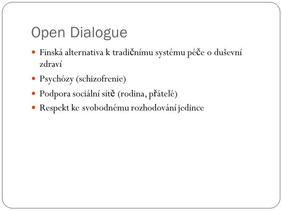 Open Dialogue Finská alternativa k tradi č nímu systému pé č e o duševní zdraví Psychózy (schizofrenie) Podpora sociální sít ě (rodina, p ř átelé) Respekt ke svobodnému rozhodování jedince
