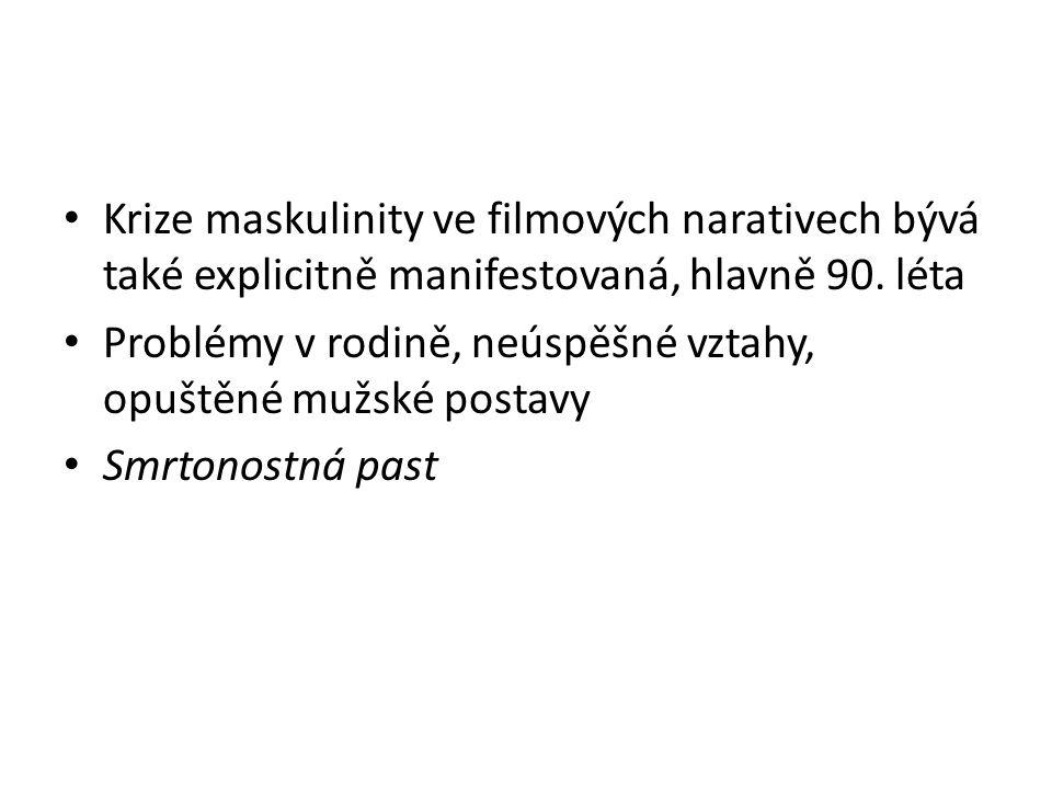 Krize maskulinity ve filmových narativech bývá také explicitně manifestovaná, hlavně 90.