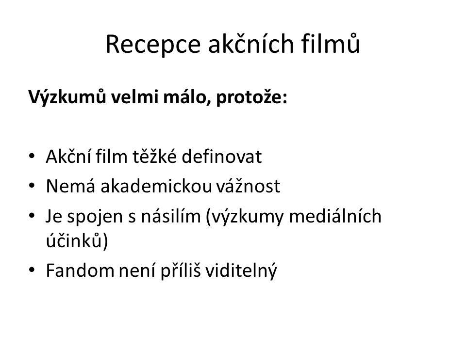 Recepce akčních filmů Výzkumů velmi málo, protože: Akční film těžké definovat Nemá akademickou vážnost Je spojen s násilím (výzkumy mediálních účinků) Fandom není příliš viditelný