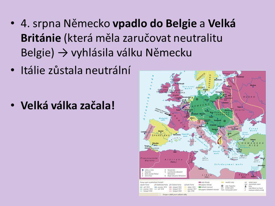 4. srpna Německo vpadlo do Belgie a Velká Británie (která měla zaručovat neutralitu Belgie) → vyhlásila válku Německu Itálie zůstala neutrální Velká v