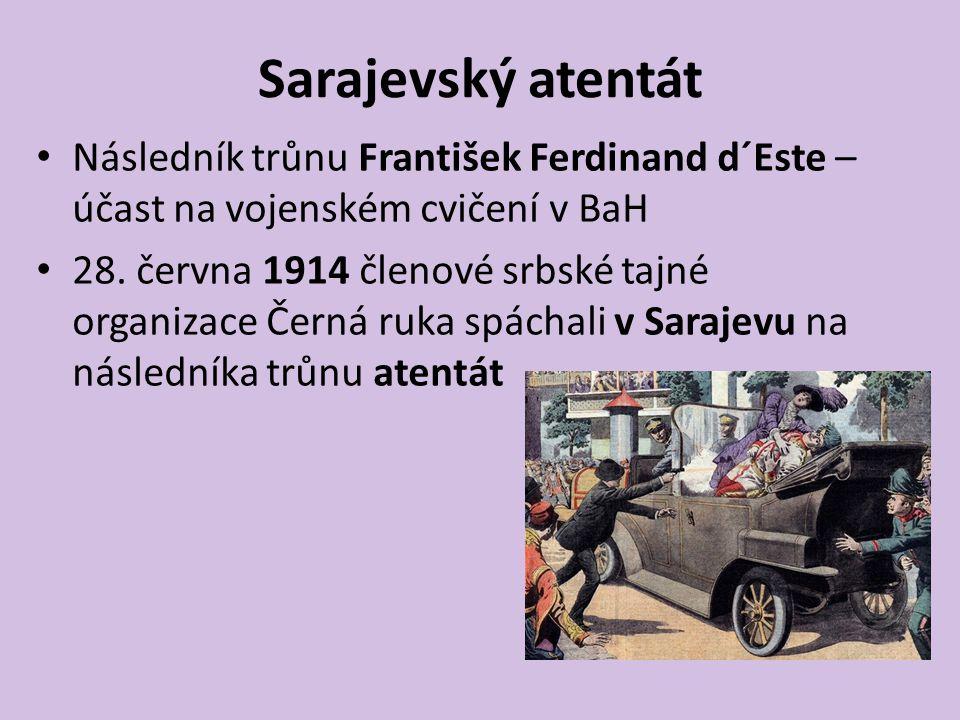 Sarajevský atentát Následník trůnu František Ferdinand d´Este – účast na vojenském cvičení v BaH 28. června 1914 členové srbské tajné organizace Černá