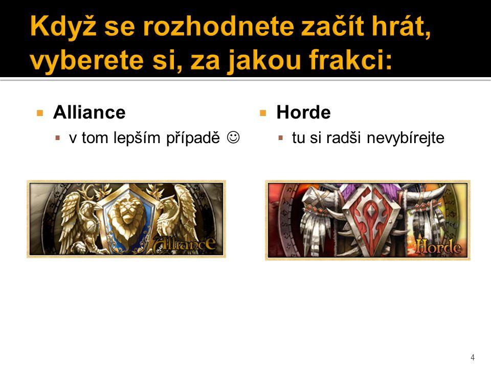  Alliance  v tom lepším případě  Horde  tu si radši nevybírejte 4