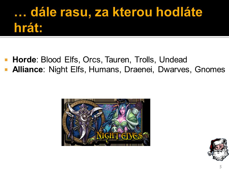  Horde: Blood Elfs, Orcs, Tauren, Trolls, Undead  Alliance: Night Elfs, Humans, Draenei, Dwarves, Gnomes 5