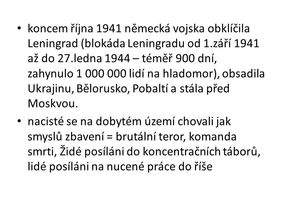 koncem října 1941 německá vojska obklíčila Leningrad (blokáda Leningradu od 1.září 1941 až do 27.ledna 1944 – téměř 900 dní, zahynulo 1 000 000 lidí n