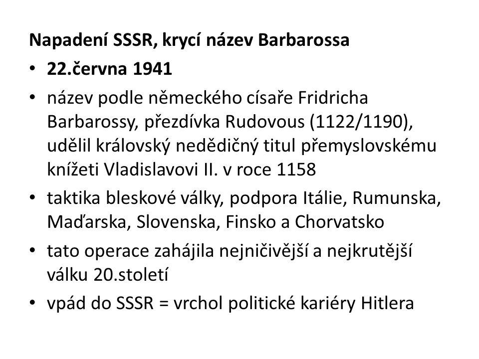 Napadení SSSR, krycí název Barbarossa 22.června 1941 název podle německého císaře Fridricha Barbarossy, přezdívka Rudovous (1122/1190), udělil královs