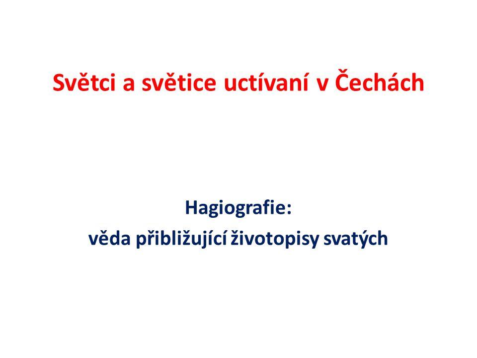 Světci a světice uctívaní v Čechách Hagiografie: věda přibližující životopisy svatých