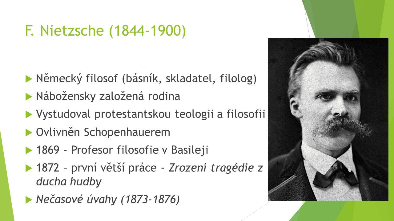 F. Nietzsche (1844-1900)  Německý filosof (básník, skladatel, filolog)  Nábožensky založená rodina  Vystudoval protestantskou teologii a filosofii