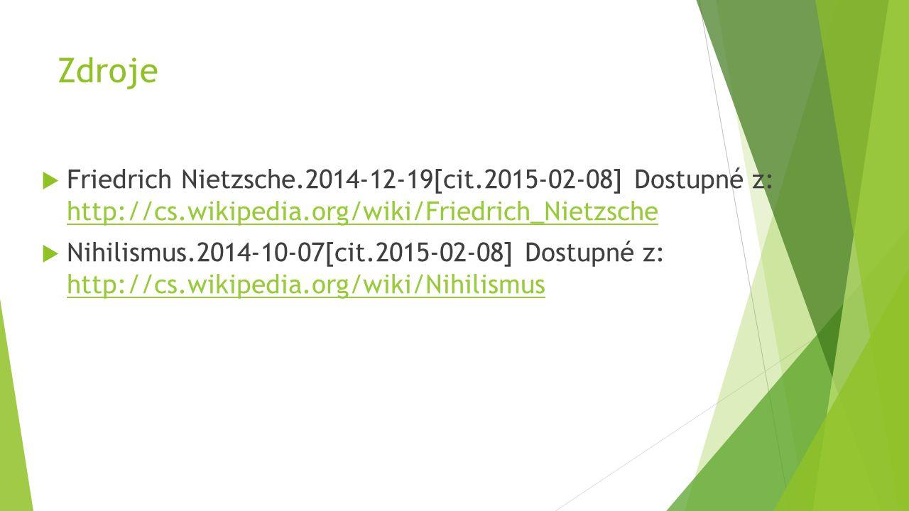 Zdroje  Friedrich Nietzsche.2014-12-19[cit.2015-02-08] Dostupné z: http://cs.wikipedia.org/wiki/Friedrich_Nietzsche http://cs.wikipedia.org/wiki/Frie