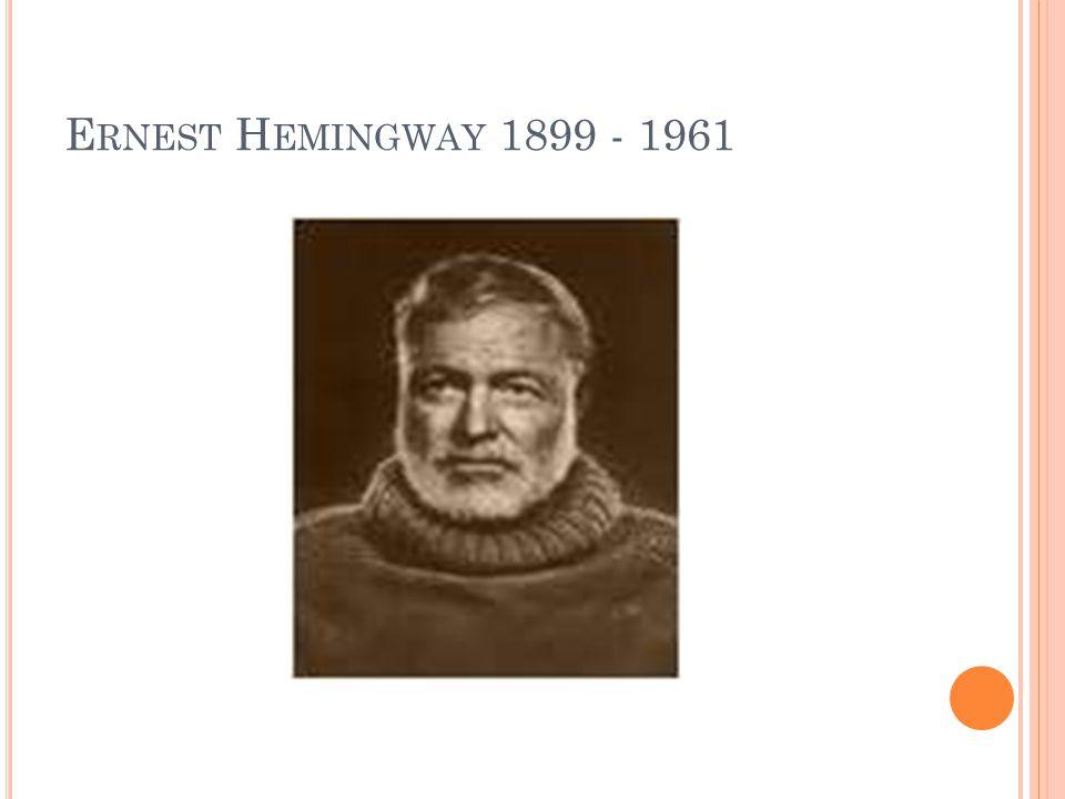 E RNEST H EMINGWAY 1899 - 1961