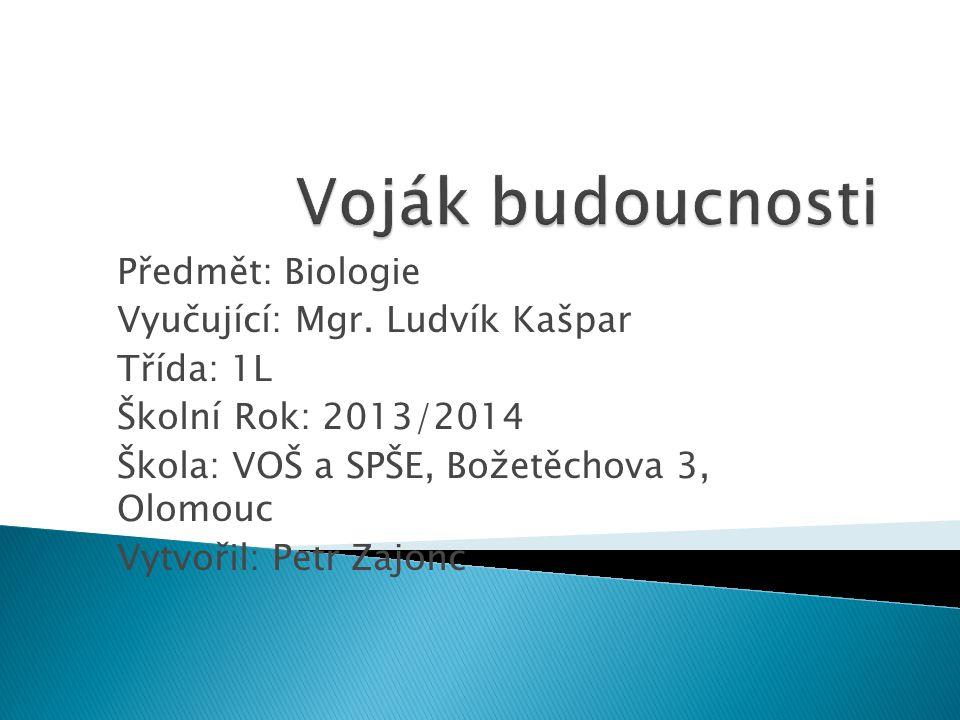 Předmět: Biologie Vyučující: Mgr. Ludvík Kašpar Třída: 1L Školní Rok: 2013/2014 Škola: VOŠ a SPŠE, Božetěchova 3, Olomouc Vytvořil: Petr Zajonc
