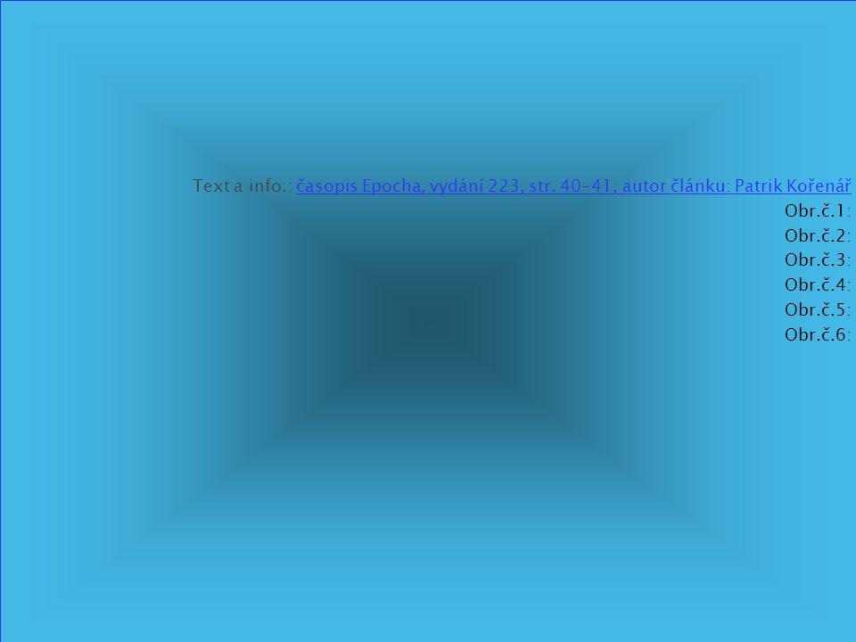 Text a info.: časopis Epocha, vydání 223, str. 40-41, autor článku: Patrik Kořenář Obr.č.1: Obr.č.2: Obr.č.3: Obr.č.4: Obr.č.5: Obr.č.6: