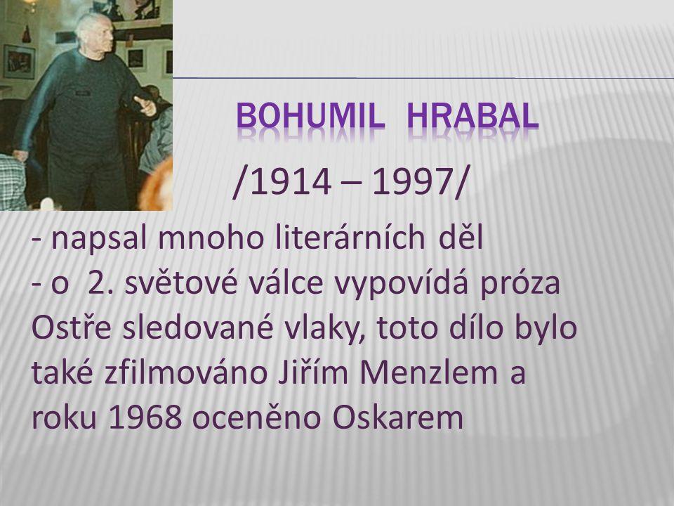 - napsal mnoho literárních děl - o 2. světové válce vypovídá próza Ostře sledované vlaky, toto dílo bylo také zfilmováno Jiřím Menzlem a roku 1968 oce