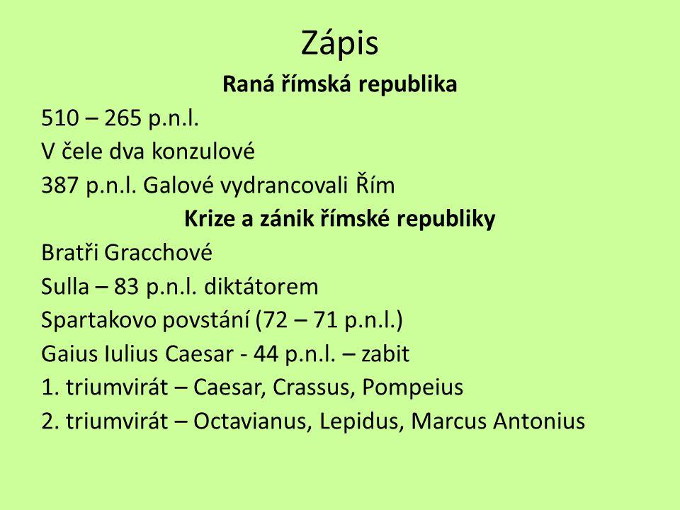 Zápis Raná římská republika 510 – 265 p.n.l.V čele dva konzulové 387 p.n.l.