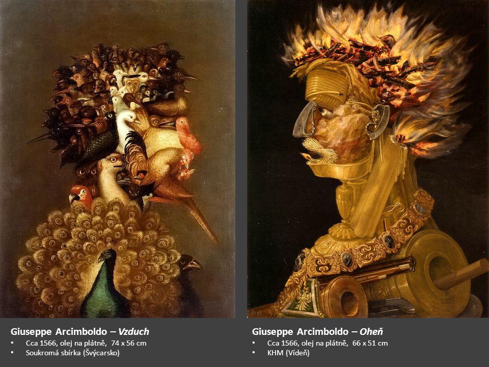 Giuseppe Arcimboldo – Vzduch Cca 1566, olej na plátně, 74 x 56 cm Soukromá sbírka (Švýcarsko) Giuseppe Arcimboldo – Oheň Cca 1566, olej na plátně, 66 x 51 cm KHM (Vídeň)