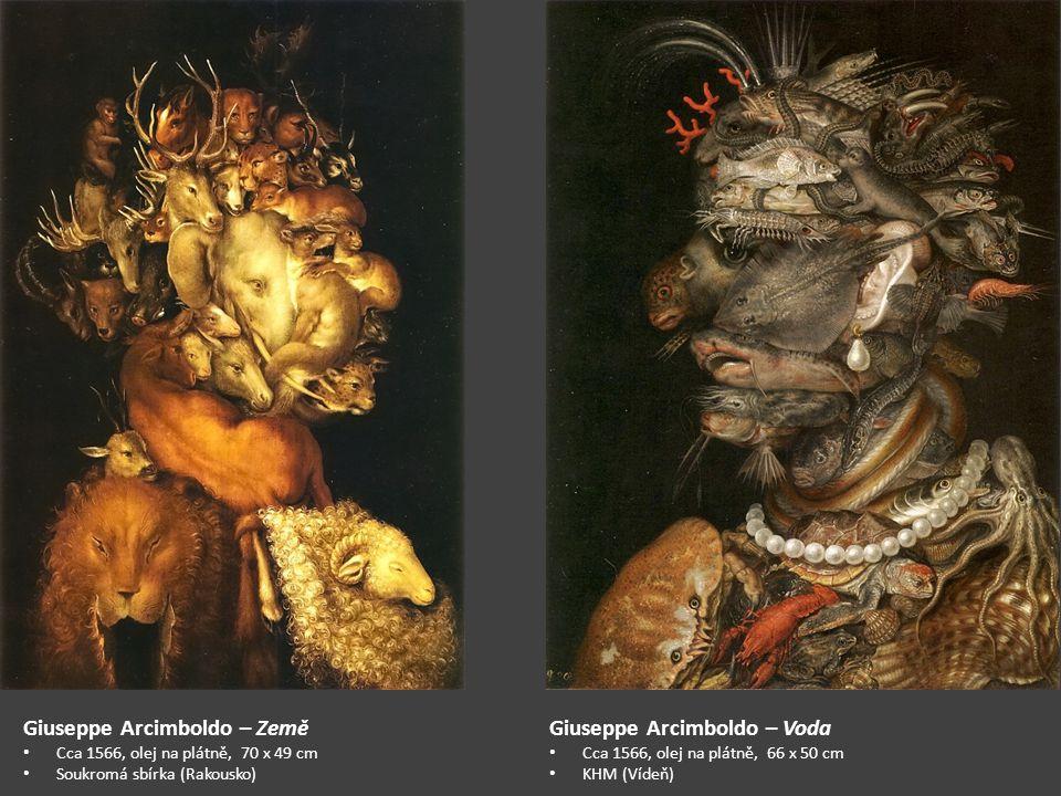 Giuseppe Arcimboldo – Země Cca 1566, olej na plátně, 70 x 49 cm Soukromá sbírka (Rakousko) Giuseppe Arcimboldo – Voda Cca 1566, olej na plátně, 66 x 50 cm KHM (Vídeň)