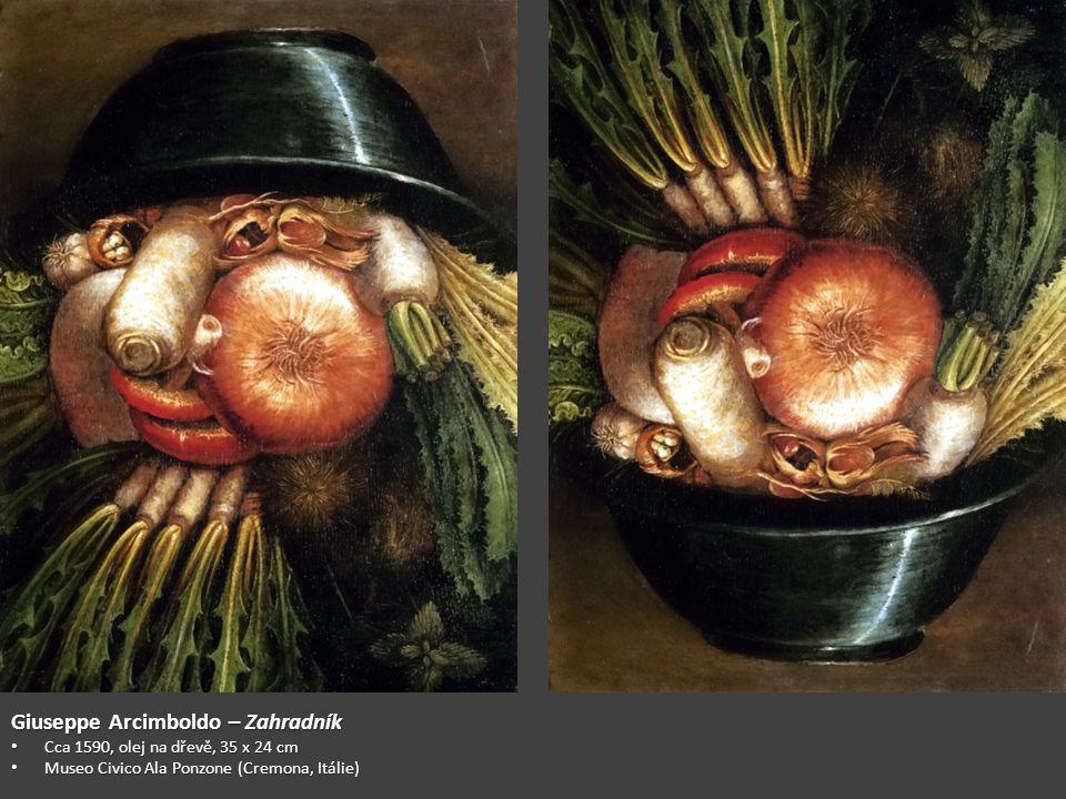 Giuseppe Arcimboldo – Zahradník Cca 1590, olej na dřevě, 35 x 24 cm Cca 1590, olej na dřevě, 35 x 24 cm Museo Civico Ala Ponzone (Cremona, Itálie) Museo Civico Ala Ponzone (Cremona, Itálie)