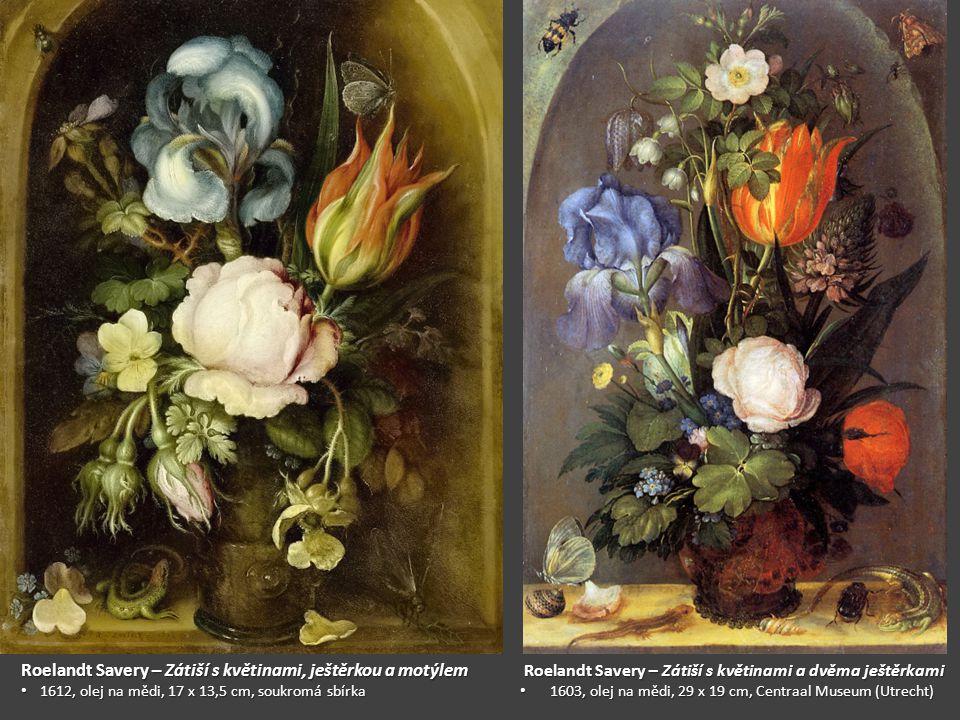Roelandt Savery – Zátiší s květinami, ještěrkou a motýlem 1612, olej na mědi, 17 x 13,5 cm, soukromá sbírka 1612, olej na mědi, 17 x 13,5 cm, soukromá sbírka Roelandt Savery – Zátiší s květinami a dvěma ještěrkami Roelandt Savery – Zátiší s květinami a dvěma ještěrkami 1603, olej na mědi, 29 x 19 cm, Centraal Museum (Utrecht) 1603, olej na mědi, 29 x 19 cm, Centraal Museum (Utrecht)