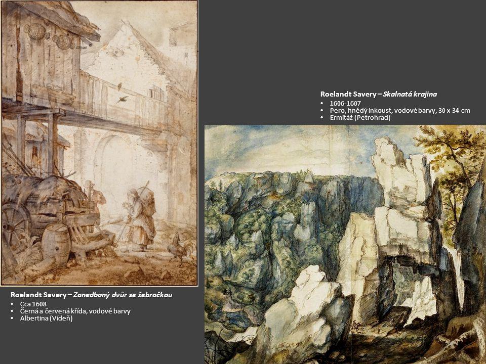 Roelandt Savery – Zanedbaný dvůr se žebračkou Cca 1608 Cca 1608 Černá a červená křída, vodové barvy Černá a červená křída, vodové barvy Albertina (Vídeň) Albertina (Vídeň) Roelandt Savery – Skalnatá krajina 1606-1607 1606-1607 Pero, hnědý inkoust, vodové barvy, 30 x 34 cm Pero, hnědý inkoust, vodové barvy, 30 x 34 cm Ermitáž (Petrohrad) Ermitáž (Petrohrad)