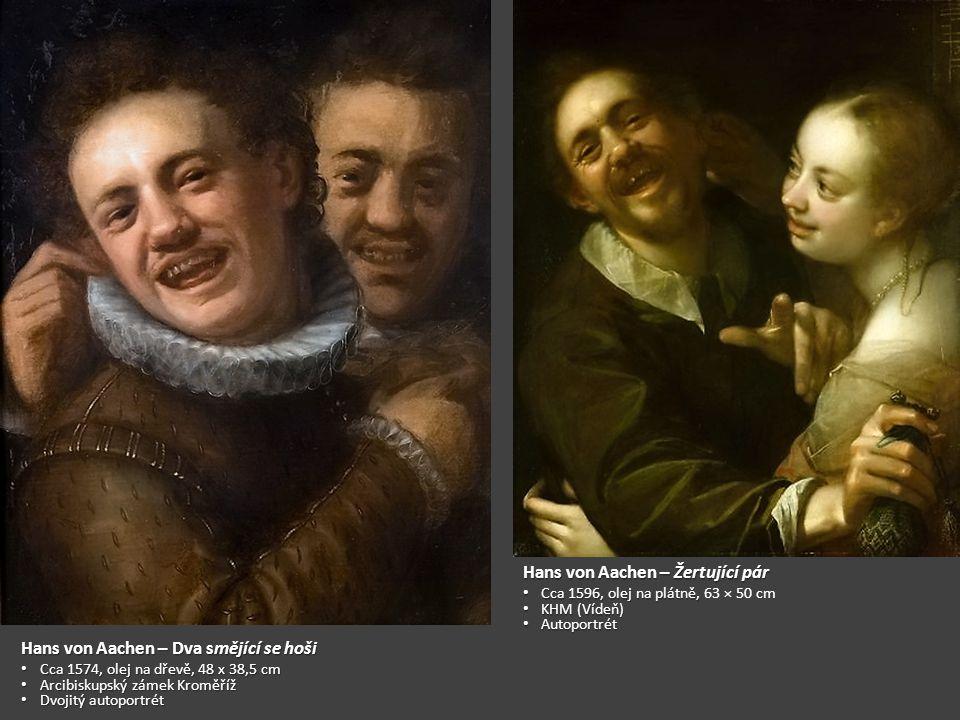 Hans von Aachen – Dva smějící se hoši Cca 1574, olej na dřevě, 48 x 38,5 cm Cca 1574, olej na dřevě, 48 x 38,5 cm Arcibiskupský zámek Kroměříž Arcibiskupský zámek Kroměříž Dvojitý autoportrét Dvojitý autoportrét Hans von Aachen – Žertující pár Cca 1596, olej na plátně, Cca 1596, olej na plátně, 63 × 50 cm KHM (Vídeň) KHM (Vídeň) Autoportrét Autoportrét