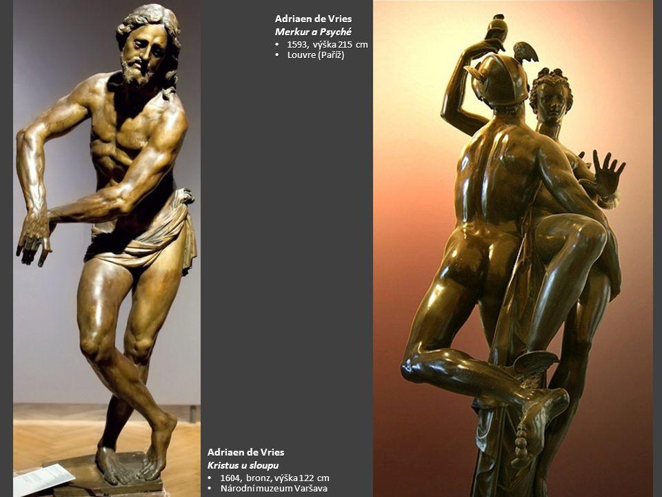 Adriaen de Vries Kristus u sloupu 1604, bronz, výška 122 cm 1604, bronz, výška 122 cm Národní muzeum Varšava Národní muzeum Varšava Adriaen de Vries Merkur a Psyché 1593, výška 215 cm 1593, výška 215 cm Louvre (Paříž) Louvre (Paříž)