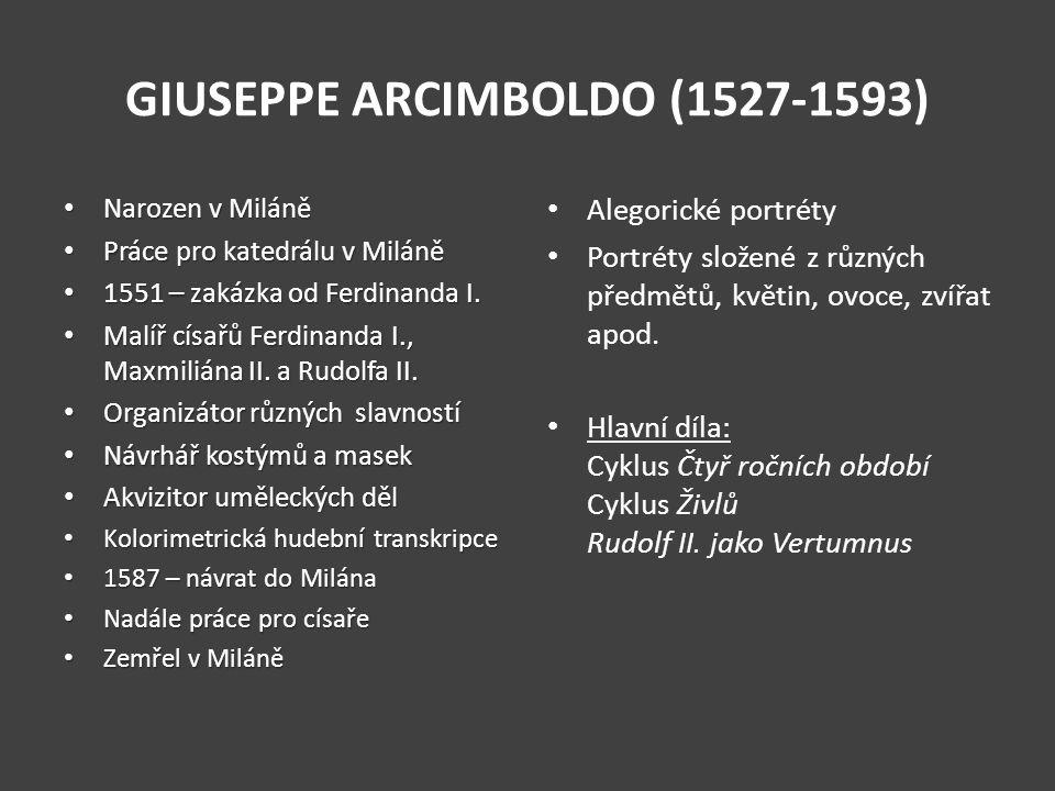 GIUSEPPE ARCIMBOLDO (1527-1593) Narozen v Miláně Narozen v Miláně Práce pro katedrálu v Miláně Práce pro katedrálu v Miláně 1551 – zakázka od Ferdinanda I.