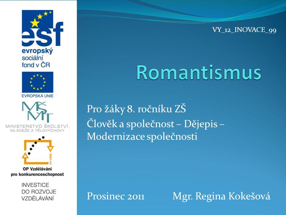 Pro žáky 8. ročníku ZŠ Člověk a společnost – Dějepis – Modernizace společnosti Prosinec 2011Mgr. Regina Kokešová VY_12_INOVACE_99