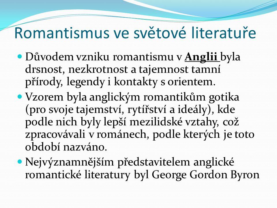 Romantismus ve světové literatuře Důvodem vzniku romantismu v Anglii byla drsnost, nezkrotnost a tajemnost tamní přírody, legendy i kontakty s oriente