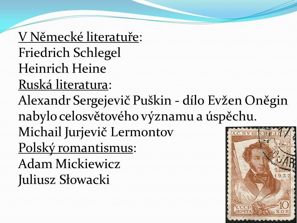 V Německé literatuře: Friedrich Schlegel Heinrich Heine Ruská literatura: Alexandr Sergejevič Puškin - dílo Evžen Oněgin nabylo celosvětového významu