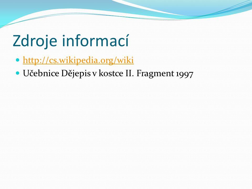 Zdroje informací http://cs.wikipedia.org/wiki Učebnice Dějepis v kostce II. Fragment 1997