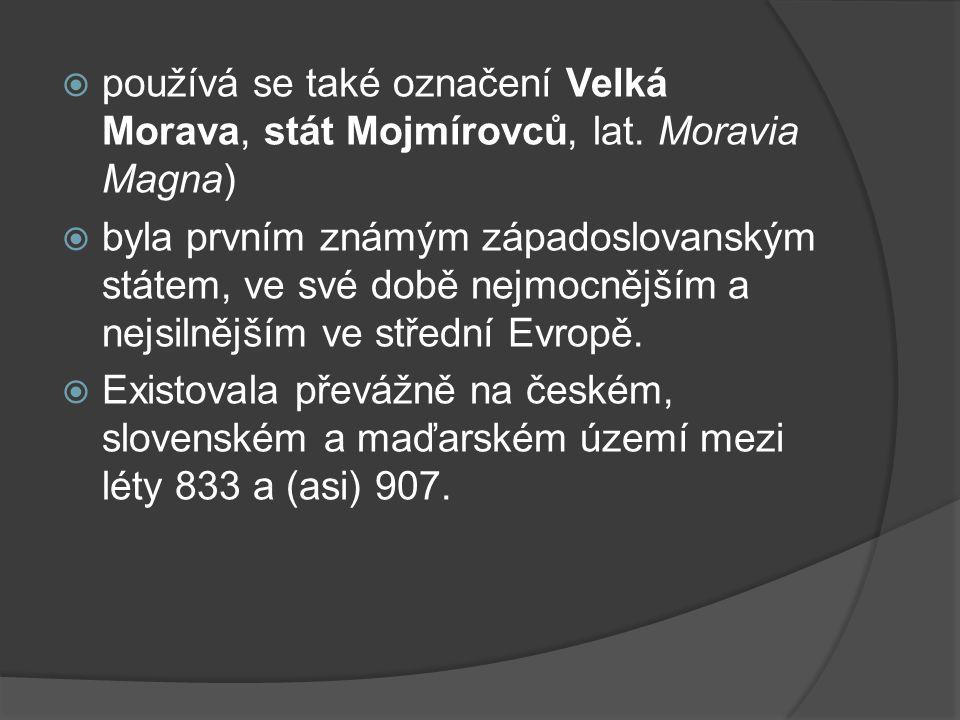 používá se také označení Velká Morava, stát Mojmírovců, lat. Moravia Magna)  byla prvním známým západoslovanským státem, ve své době nejmocnějším a