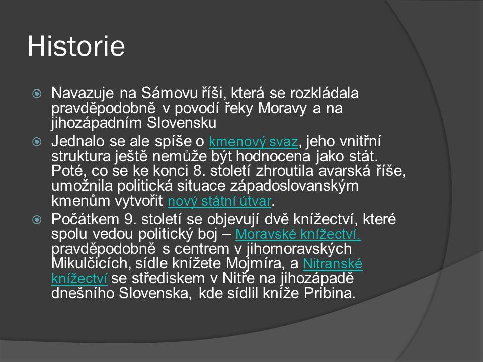 Historie  Navazuje na Sámovu říši, která se rozkládala pravděpodobně v povodí řeky Moravy a na jihozápadním Slovensku  Jednalo se ale spíše o kmenov