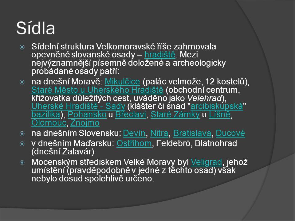 Sídla  Sídelní struktura Velkomoravské říše zahrnovala opevněné slovanské osady – hradiště. Mezi nejvýznamnější písemně doložené a archeologicky prob