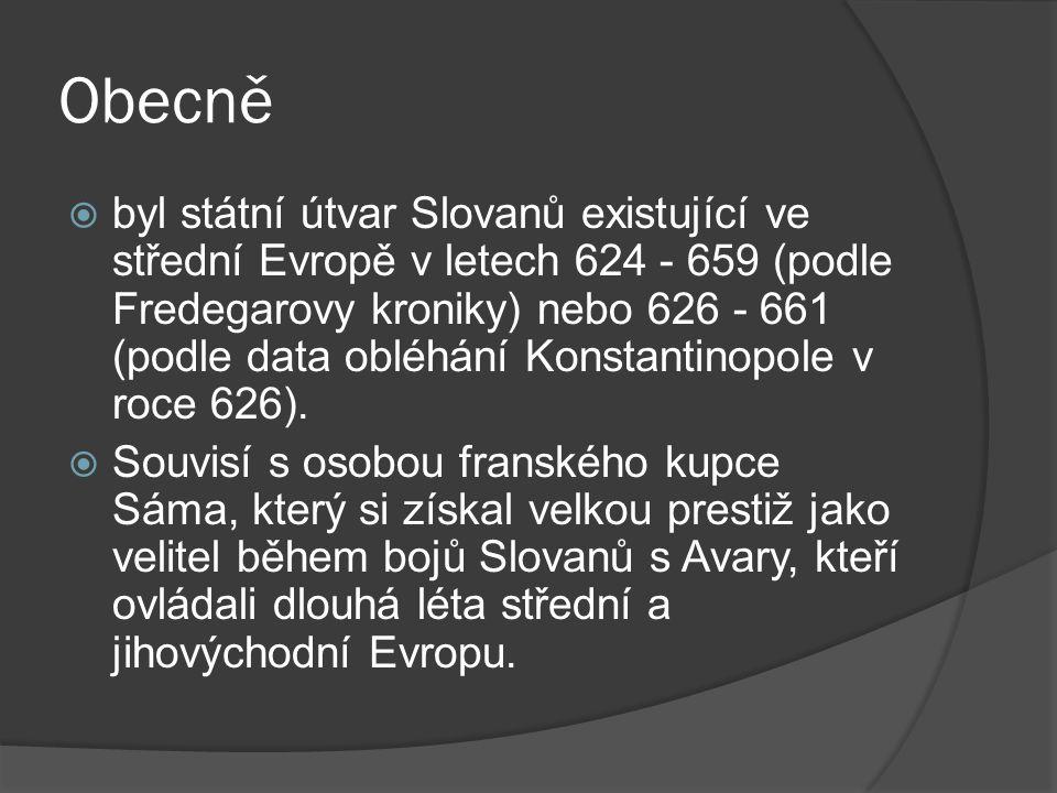 Obecně  byl státní útvar Slovanů existující ve střední Evropě v letech 624 - 659 (podle Fredegarovy kroniky) nebo 626 - 661 (podle data obléhání Kons