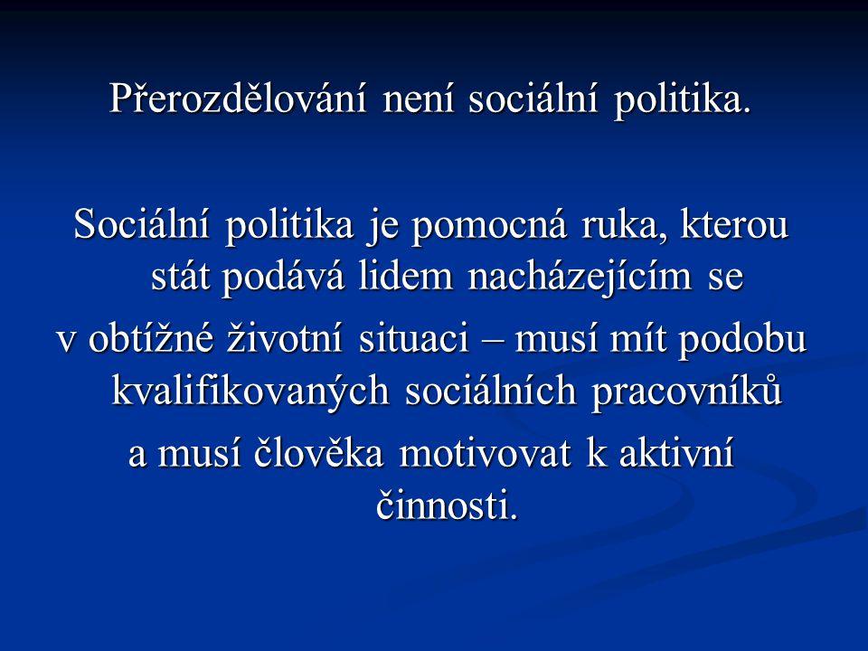 Přerozdělování není sociální politika.