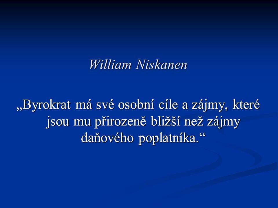 """William Niskanen """"Byrokrat má své osobní cíle a zájmy, které jsou mu přirozeně bližší než zájmy daňového poplatníka."""