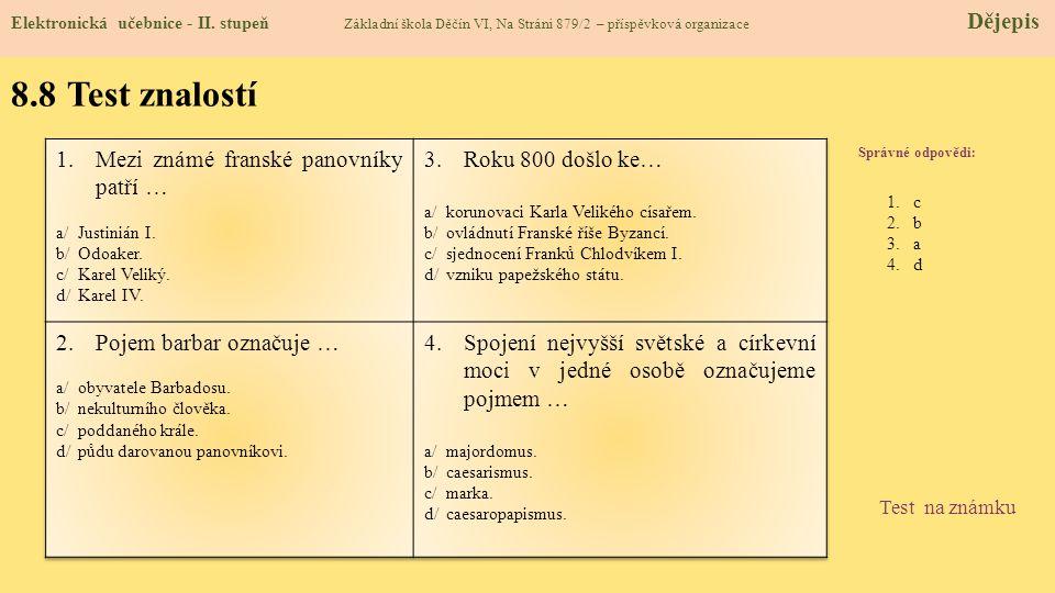 8.8 Test znalostí Správné odpovědi : 1.c 2.b 3.a 4.d Test na známku Elektronická učebnice - II. stupeň Základní škola Děčín VI, Na Stráni 879/2 – přís
