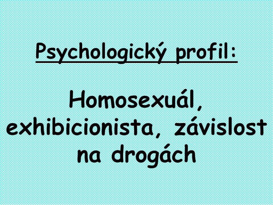 Psychologický profil: Homosexuál, exhibicionista, závislost na drogách