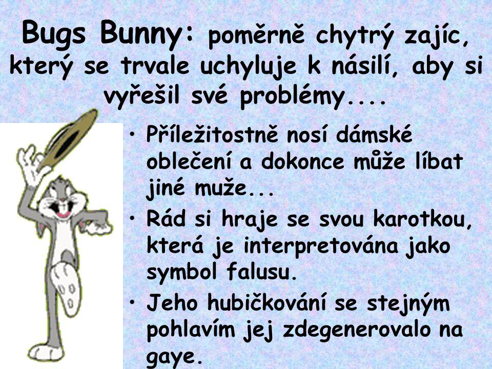 Bugs Bunny: poměrně chytrý zajíc, který se trvale uchyluje k násilí, aby si vyřešil své problémy....